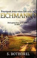 Pourquoi avez-vous fait cela M. Eichmann ?: suivi de Petit aperçu d'un après-midi en 2022