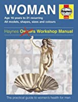 The Woman: a Practical Guide to Women's Health for Men (Haynes Family Manuals)