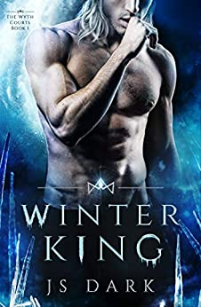 Winter King: Steamy Fantasy Romance (The Wyth Courts Book 1) by [Dark, JS]