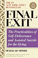 Final Exit (Third Edition): The Practicalities of Self-Deliverance and Assisted Suicide for the Dying