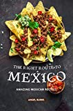 The Right Route to Mexico: Amazing Mexican Recipes (English Edition)