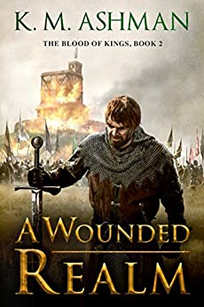 A Wounded Realm (The Blood of Kings Book 2) by [Ashman, K. M.]