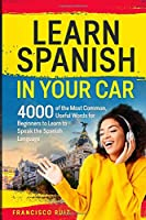Learn Spanish in your Car: 4000 of the Most Common, Useful Words for Beginners to Learn to Speak the Spanish Language