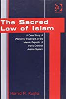The Sacred Law of Islam: A Case Study of Women's Treatment in the Islamic Republic of Iran's Criminal Justice System