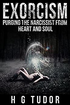 Exorcism: Purging the Narcissist From Heart and Soul by [Tudor, H G]