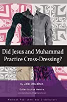 Did Jesus and Muhammad Practice Cross-Dressing?: Cross-Dressing.