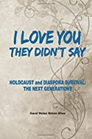 I Love You, They Didn't Say: Holocaust and Diaspora Survival; the Next Generations