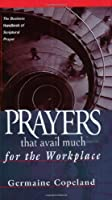 Prayers That Avail Much for the Workplace: The Business Handbook of Scriptural Prayer (Prayers That Avail Much (Paperback))
