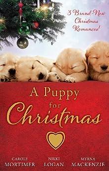 A Puppy For Christmas - 3 Book Box Set by [Mortimer, Carole, Logan, Nikki, MacKenzie, Myrna]