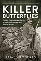 Killer Butterflies: Combat, Psychology and Morale in the British 19th (Western) Division 1915-18 (Wolverhampton Military Studies)