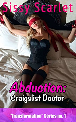 Abduction: Craigslist Doctor: Changing me FOR GOOD (Transformation Book 1) (English Edition)
