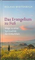 Das Evangelium zu Fuss: Wege zu einer Spiritualitaet der Einfachheit