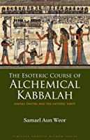 The Esoteric Course of Alchemical Kabbalah: Gnosis, Tantra, and the Esoteric Tarot (Timeless Gnostic Wisdom)