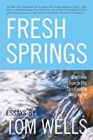 Fresh Springs: Essays by Tom Wells
