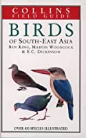 A Field Guide to the Birds of South-East Asia: Covering Burma, Malaya, Thailand, Cambodia, Vietnam, Laos and Hong Kong (Collins Field Guide)