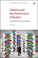 Libraries and Key Performance Indicators: A Framework for Practitioners (Chandos Information Professional Series)