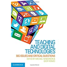 Teaching and Digital Technologies: Big Issues and Critical Questions