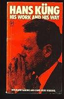 Hans Kung: His Work and His Way