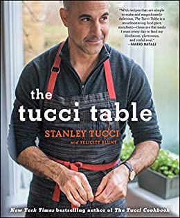 The Tucci Table: Cooking With Family and Friends by [Tucci, Stanley, Blunt, Felicity]