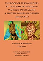 The Book of Persian Poets at the Courts of Sultan Mahmud in Ghazneh & Sultan San