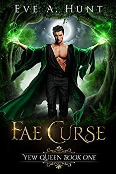 Fae Curse: Yew Queen Book One by [Hunt, Eve A.]