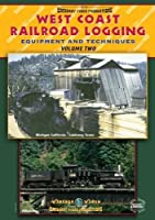 West Coast Railroad Logging - Equipment and Techniques: Volume 2 [DVD]