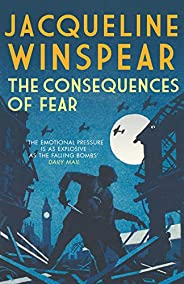 The Consequences of Fear: A spellbinding wartime mystery (Maisie Dobbs Book 16)