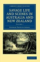 Savage Life and Scenes in Australia and New Zealand: Being an Artist's Impressions of Countries and People at the Antipodes (Cambridge Library Collection - History of Oceania)