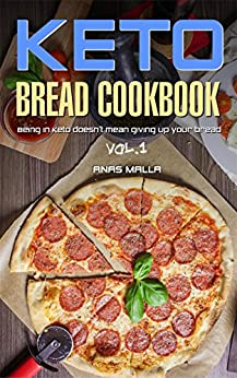 Ketogenic Bread: 22 Low Carb Cookbook Recipes for Keto, Gluten Free Easy Recipes for Ketogenic & Paleo Diets, Includes Complete Nutritional; Bread, Muffin, ... Loss, Delicious & Easy for Beginners 1) by [Malla, Anas]