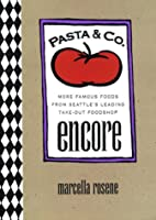 Pasta & Co. Encore: More Famous Foods from Seattle's Leading Take-Out Foodshop