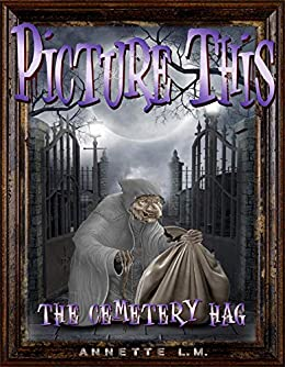 PICTURE THIS: ( 1 ) The Cemetery Hag: ( A Short Tale ) by [., Annette]