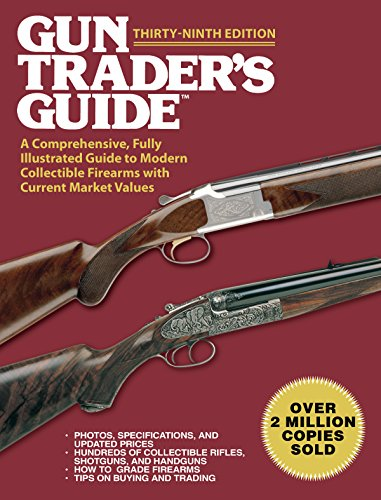 Gun Trader's Guide,Thirty-Ninth Edition: A Comprehensive, Fully Illustrated Guide to Modern Collectible Firearms with Current Market Values