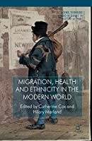 Migration, Health and Ethnicity in the Modern World (Science, Technology and Medicine in Modern History)