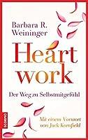 Heartwork - Der Weg zu Selbstmitgefuehl: Mit einem Vorwort von Jack Kornfield