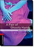 Oxford Bookworms Library 3 Pair of Ghostly Hands & Other 3rd