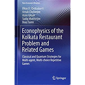 Econophysics of the Kolkata Restaurant Problem and Related Games: Classical and Quantum Strategies for Multi-agent, Multi-choice Repetitive Games (New Economic Windows)