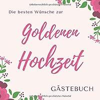 Die Besten Wuensche zur Goldenen Hochzeit Gaestebuch: Goldene Hochzeit Gaestebuch als Erinnerung  21 cm x21 cm   120 Seiten   Hochzeitsgaestebuch