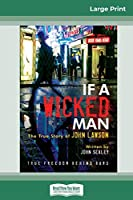 If A Wicked Man: True Freedom Behind Bars (16pt Large Print Edition)