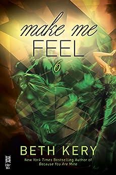 Make Me Feel (Make Me Series) by [Kery, Beth]