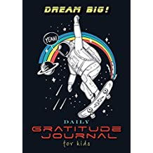 Dream Big! Daily Gratitude Journal for Kids (A5 - 5.8 x 8.3 inch)