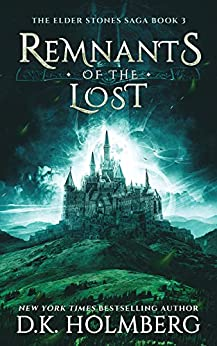 Remnants of the Lost (The Elder Stones Saga Book 3) by [Holmberg, D.K.]