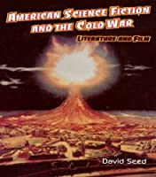 American Science Fiction and the Cold War: Literature and Film