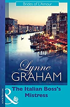 [Graham, Lynne]のThe Italian Boss's Mistress (Mills & Boon Modern) (Brides of L'Amour Book 2) (English Edition)