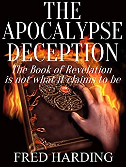 The Apocalypse Deception: The Book of Revelation is not what it claims to be by [Harding, Fred]