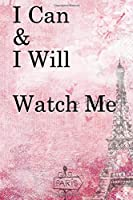 I Can & I will Watch Me: Lined Notebook / Journal Gift, 100 Pages, 6x9, Soft Cover, Matte Finish Inspirational Quotes Journal, Notebook, Diary, Composition Book