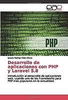 Desarrollo de aplicaciones con PHP y Laravel 5.8: Introducción al desarrollo de aplicaciones web, usando uno de los Frameworks para PHP más populares en la actualidad.