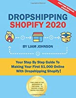 Dropshipping Shopify 2020: Your Step By Step Guide To Making Your First $1.000 Online With Dropshipping Shopify!