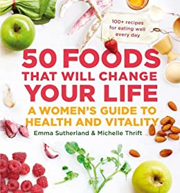 50 Foods That Will Change Your Life by [Sutherland, Emma, Thrift, Michelle]