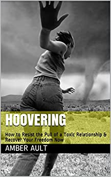 Hoovering: How to Resist the Pull of a Toxic Relationship & Recover Your Freedom Now (Happy Relationship Bootcamp Book 2) by [Ault, Amber]