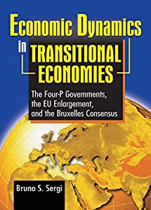 Economic Dynamics in Transitional Economies: The Four-P Governments, the EU Enlargement, and the Bruxelles Consensus (English Edition)